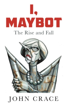 I, Maybot : The Rise and Fall, Hardback Book