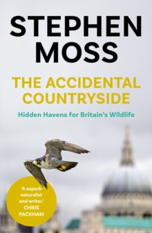 The Accidental Countryside : Hidden Havens for Britain's Wildlife, Paperback / softback Book