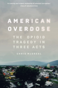American Overdose : The Opioid Tragedy in Three Acts, Paperback / softback Book