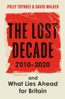 The Lost Decade : 2010-2020, and What Lies Ahead for Britain, Paperback / softback Book