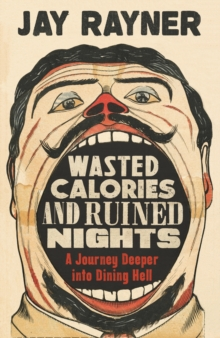 Wasted Calories and Ruined Nights : A Journey Deeper into Dining Hell, Paperback / softback Book