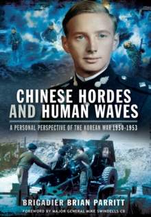 Chinese Hordes and Human Waves : A Personal Perspective of the Korean War 1950-1953, Paperback Book