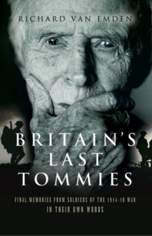 Britain's Last Tommies : Final Memories from Soldiers of the 1914-18 War - In Their Own Words, PDF eBook