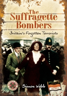 Suffragette Bombers: Britain's Forgotten Terrorists, Hardback Book