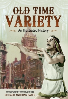 Old Time Variety: an Illustrated History, Paperback / softback Book