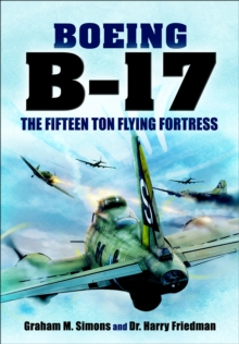 Boeing B-17 : The Fifteen Ton Flying Fortress, PDF eBook