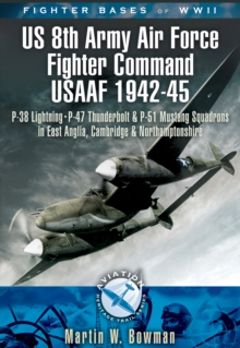 Fighter Bases of WW II US 8th Army Air Force Fighter Command USAAF, 1943-45 : P-38 Lightning, P-47 Thunderbolt and P-51 Mustang Squadrons in East Anglia, Cambridgeshire and Northamptonshire, EPUB eBook