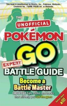 Pokemon Go Expert Battle Guide : Tips, Tricks and Hacks to help you become a Battle Master!, Paperback Book