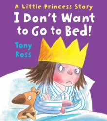I Don't Want to Go to Bed! (Little Princess), Paperback / softback Book