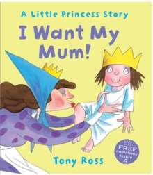 I Want My Mum! (Little Princess), Paperback / softback Book