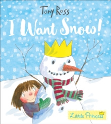 I Want Snow! (Little Princess), Hardback Book