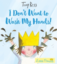 I Don't Want to Wash My Hands! (Little Princess), Paperback Book