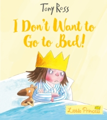 I Don't Want to Go to Bed!, Paperback / softback Book