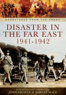 Disaster in the Far East 1941-1942 : The Defence of Malaya, Japanese Capture of Hong Kong, and the Fall of Singapore, Hardback Book