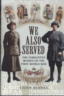 We Also Served : The Forgotten Women of the First World War, Hardback Book