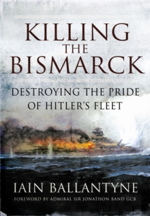 Killing the Bismarck : Destroying the Pride of Hitler's Fleet, Paperback / softback Book
