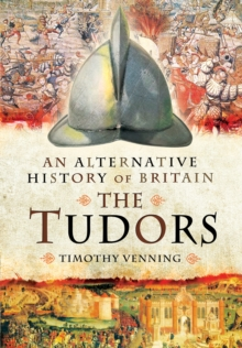 An Alternative History of Britain: The Tudors, Hardback Book