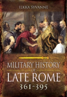 The Military History of Late Rome AD 361-395, Hardback Book