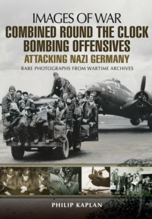 Combined Round the Clock Bombing Offensive : Attacking Nazi Germany, Paperback Book