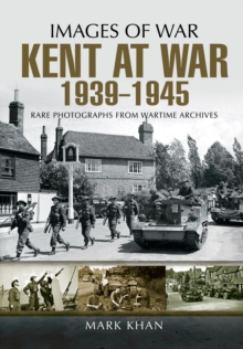 Kent at War 1939 to 1945, Paperback / softback Book
