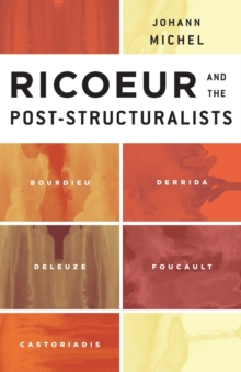 Ricoeur and the Post-Structuralists : Bourdieu, Derrida, Deleuze, Foucault, Castoriadis, Paperback Book