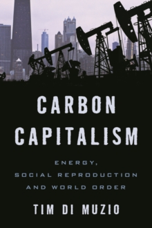 Carbon Capitalism : Energy, Social Reproduction and World Order, Hardback Book