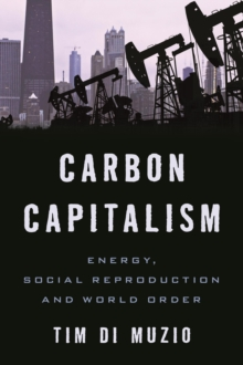 Carbon Capitalism : Energy, Social Reproduction and World Order, Paperback Book