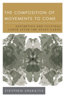 The Composition of Movements to Come : Aesthetics and Cultural Labour After the Avant-Garde, Paperback Book