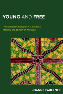 Young and Free : [Post]Colonial Ontologies of Childhood, Memory and History in Australia, Paperback Book