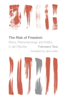 The Risk of Freedom : Ethics, Phenomenology and Politics in Jan Patocka, Paperback Book
