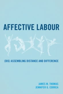 Affective Labour : (Dis) assembling Distance and Difference, Paperback Book