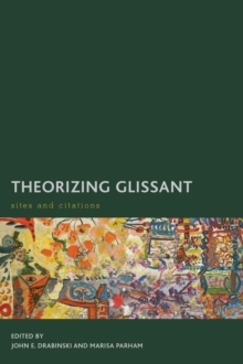 Theorizing Glissant : Sites and Citations, Paperback Book