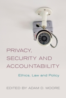 Privacy, Security and Accountability : Ethics, Law and Policy, Paperback Book
