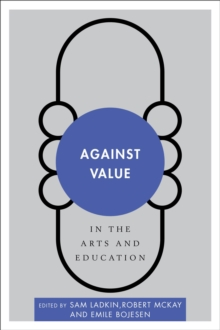 Against Value in the Arts and Education, Paperback Book