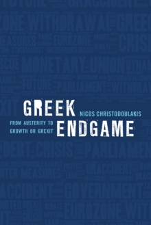 Greek Endgame : From Austerity to Growth or Grexit, Paperback Book