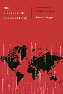 The Discourse of Neoliberalism : An Anatomy of a Powerful Idea, Paperback Book