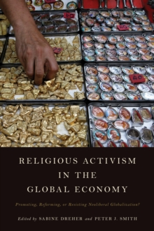Religious Activism in the Global Economy : Promoting, Reforming, or Resisting Neoliberal Globalization?, Paperback Book