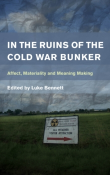 In the Ruins of the Cold War Bunker : Affect, Materiality and Meaning Making, Hardback Book