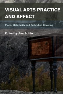 Visual Arts Practice and Affect : Place, Materiality and Embodied Knowing, Paperback Book