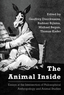 The Animal Inside : Essays at the Intersection of Philosophical Anthropology and Animal Studies, Paperback Book
