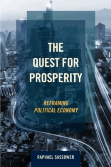 The Quest for Prosperity : Reframing Political Economy, Paperback Book