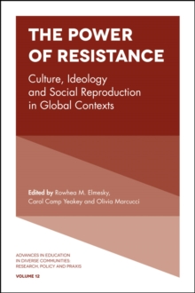 The Power of Resistance : Culture, Ideology and Social Reproduction in Global Contexts, Hardback Book
