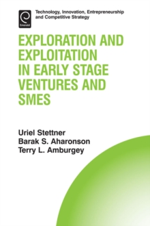 Exploration and Exploitation in Early Stage Ventures and SMEs, Hardback Book