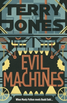 Evil Machines : When Monty Python Meets Roald Dahl..., Paperback Book