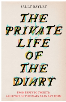The Private Life of the Diary : From Pepys to tweets, Hardback Book