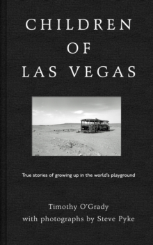 Children of Las Vegas : True Stories about Growing up in the World's Playground, Hardback Book