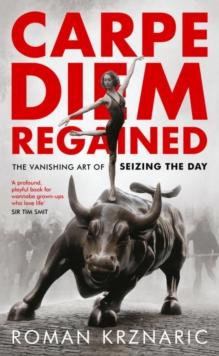 Carpe Diem Regained : The Vanishing Art of Seizing the Day, Hardback Book