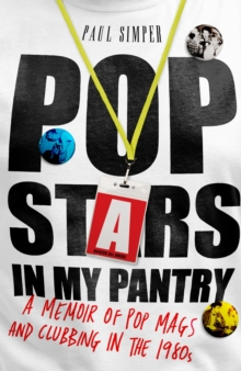 Pop Stars in My Pantry : A Memoir of Pop Mags and Clubbing in the 1980s, Hardback Book