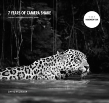 7 Years of Camera Shake : One Man's Passion for Photographing Wildlife, Hardback Book