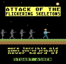 Attack of the Flickering Skeletons: More Terrible Old Games You've Probably Never Heard Of, Hardback Book